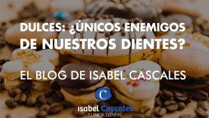 ¿Son los dulces los únicos enemigos de nuestros dientes?