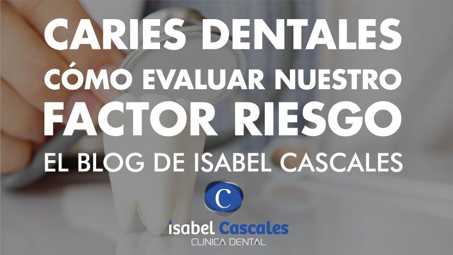 Caries Dentales. Cómo evaluar vuestro factor de riesgo